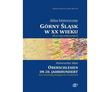 Górny Śląsk w XX wieku - atlas historyczny (j.polski/niemiecki)