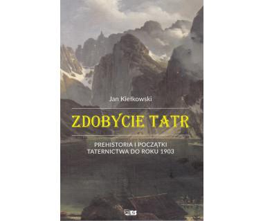 Zdobycie Tatr. Prehistoria i początki taternictwa do roku 1903