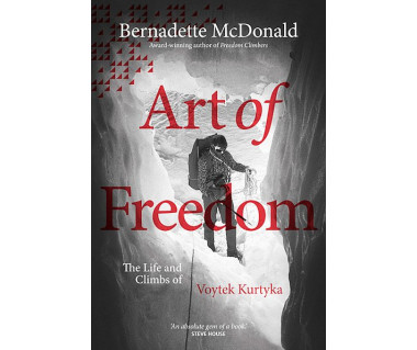Art of Freedom. The Life and Climbs of Voytek Kurtyka