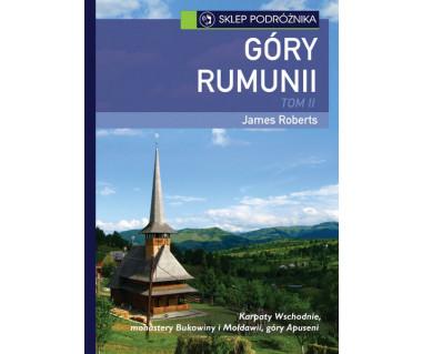 Góry Rumunii. Tom II. Karpaty Wschodnie, monastery Bukowiny i Mołdawii, góry Apuseni