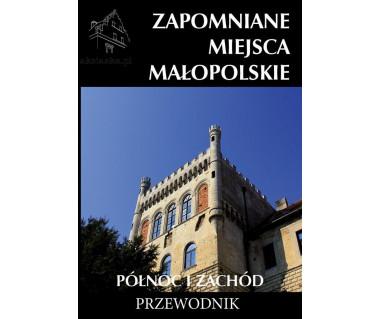 Zapomniane miejsca Małopolskie. Północ i zachód