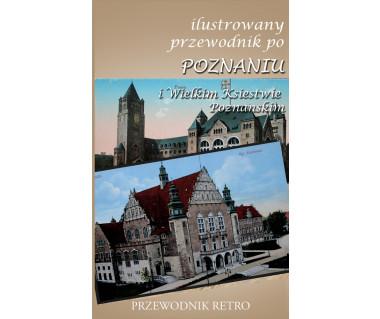 Ilustrowany przewodnik po Poznaniu i wielkim Księstwie Poznańskim