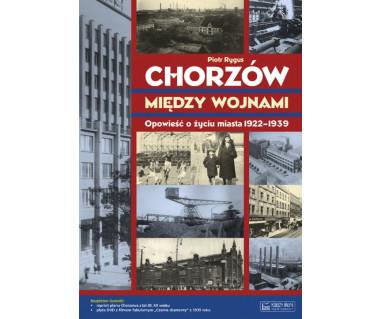 Chorzów między wojnami (Opowieść o życiu miasta 1922-1939)