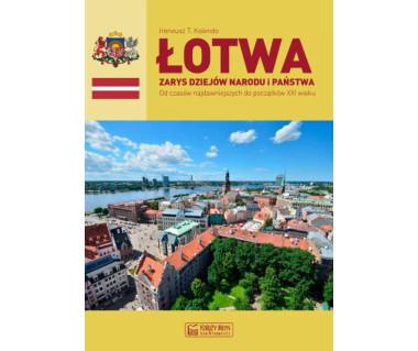 Łotwa. Zarys dziejów narodu i państwa
