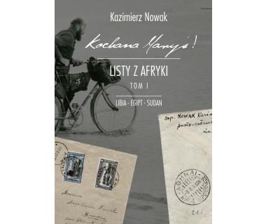 Kochana Maryś! Listy z Afryki, tom 1, Libia, Egipt, Sudan