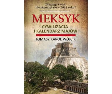 Meksyk. Cywilizacja i kalendarz Majów