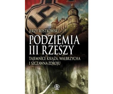 Podziemia III Rzeszy. Tajemnice Książa, Wałbrzycha i...