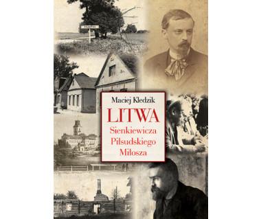 Litwa Sienkiewicza, Piłsudskiego, Miłosza