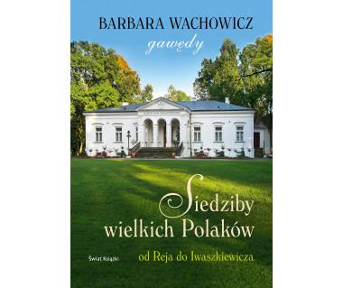 Siedziby wielkich Polaków. Od Reja do Iwaszkiewicza
