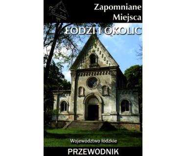 Zapomniane miejsca Łodzi i okolic. Przewodnik