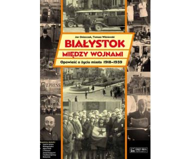 Białystok między wojnami (+plan z 1937 r. i płyta CD)