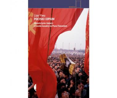 Pociski opium. Historie życia i  śmierci z czasów masakry na placu Tiananmen