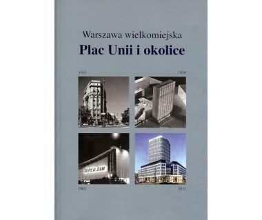 Plac Unii i okolice - Warszawa wielkomiejska