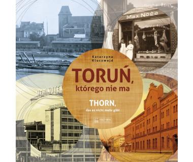 Toruń, którego nie ma - Thorn, das es nicht mehr gibt