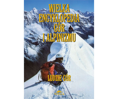 Wielka encyklopedia gór i alpinizmu t.VI. Ludzie gór