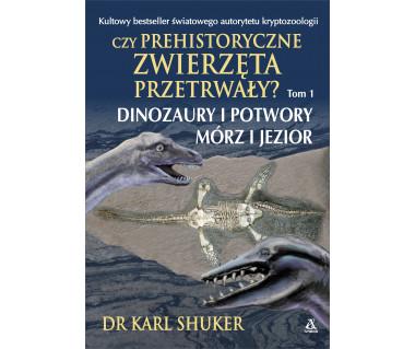 Czy prehistoryczne zwierzęta przetrwały? Tom 1