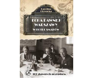 Echa dawnej Warszawy. W kotle smaków + 100 dawnych przepisów