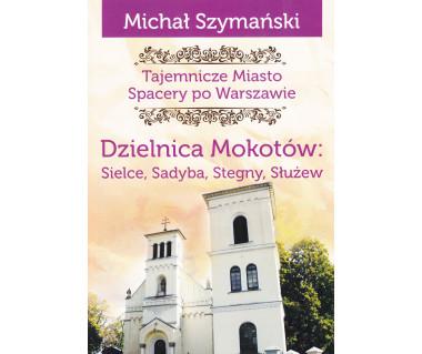 Tajemnicze miasto 9 Dzielnica Mokotów: Sielce, Sadyba, Stegny, Służew