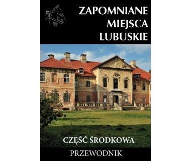 Zapomniane miejsca Lubuskie: część środkowa