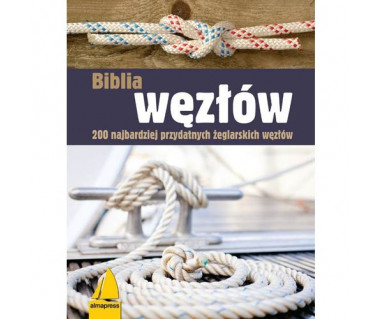 Biblia węzłów.200 najbardziej przydatnych żeglarskich węzłów