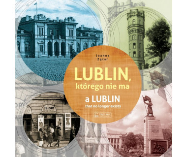 Lublin, którego nie ma - a Lublin that no longer exists