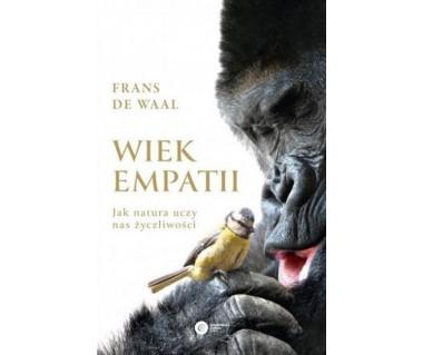 Wiek empatii. Jak natura uczy nas życzliwości