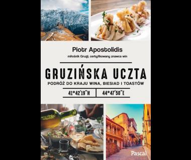 Gruzińska Uczta. Podróż do kraju wina, biesiad i toastów