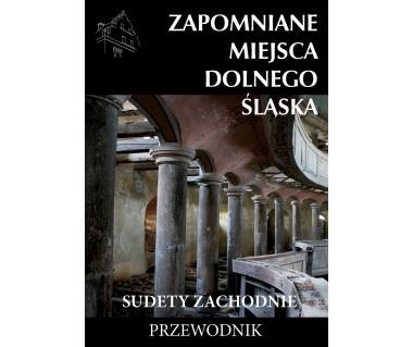 Zapomniane miejsca Dolnego Śląska: Sudety Zachodnie