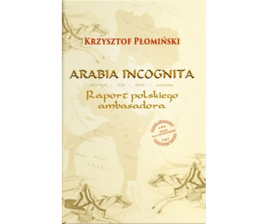 Arabia Incognita. Raport polskiego ambasadora