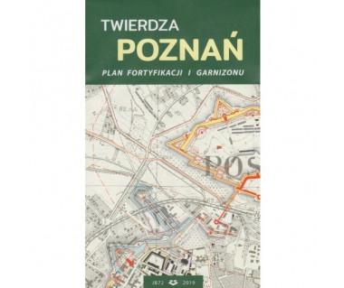 Twierdza Poznań plan fortyfikacji i garnizonu