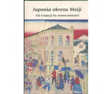 Japonia okresu Meiji. Od tradycji do nowoczesności