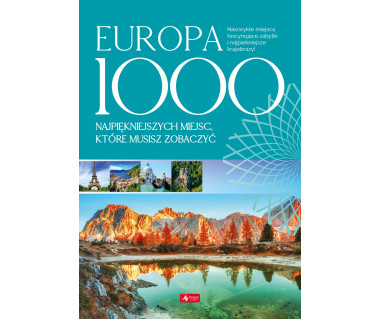 Europa - 1000 najpiękniejszych miejsc które musisz zobaczyć
