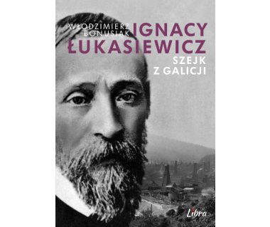 Ignacy Łukasiewicz. Szejk z Galicji