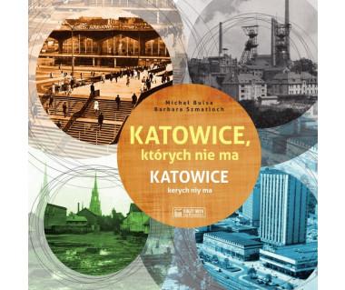 Katowice, których nie ma - Katowice kerych niy ma
