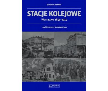 Stacje kolejowe. Warszawa 1845-1915