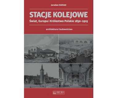 Stacje kolejowe. Świat, Europa i Królestwo Polskie 1830-1915