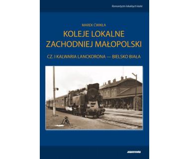 Koleje lokalne zachodniej Małopolski cz. I Kalwaria Lanckorona - Bielsko-Biała
