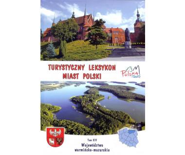 Turystyczny Leksykon Miast Polski Tom 14. Województwo warmińsko-mazurskie
