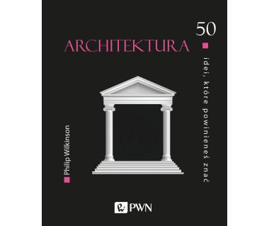 Architektura. 50 idei, które powinieneś znać
