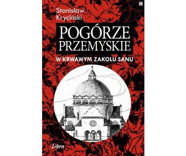Pogórze Przemyskie. W krwawym zakolu Sanu