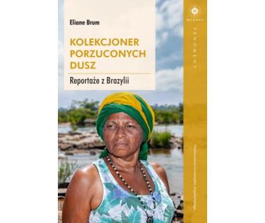 Kolekcjoner porzuconych dusz. Reportaże z Brazylii