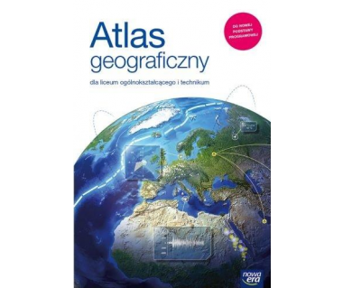 Atlas geograficzny dla liceum ogólnokształcącego i technikum