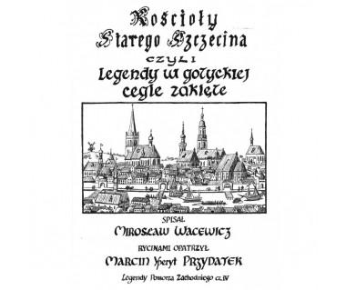 Kościoły starego Szczecina czyli legendy w gotyckiej cegle zaklęte