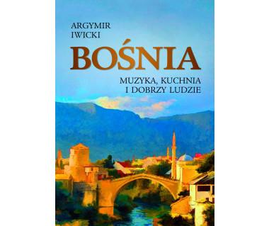 Bośnia. Muzyka, kuchnia i dobrzy ludzie