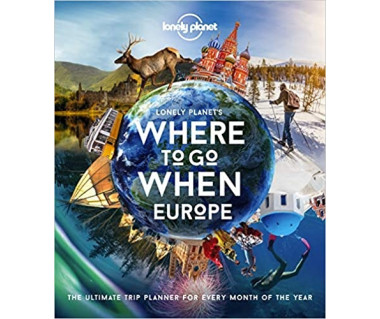 Lonely Planet's Where to Go When. Europe