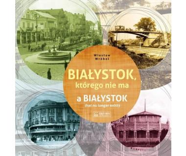 Białystok, którego nie ma - a Białystok that no longer exists
