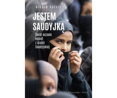Jestem Saudyjką. Świat oczami kobiet z Arabii Saudyjskiej