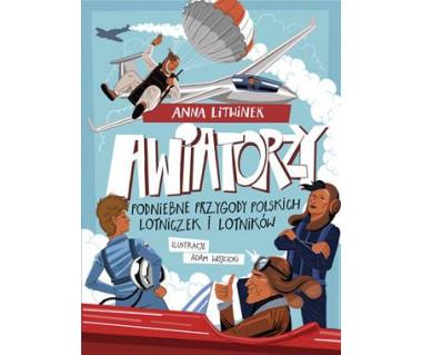 Awiatorzy. Podniebne przygody polskich lotniczek i lotników