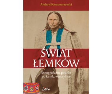Świat Łemków. Etnograficzna podróż po Łemkowszczyźnie