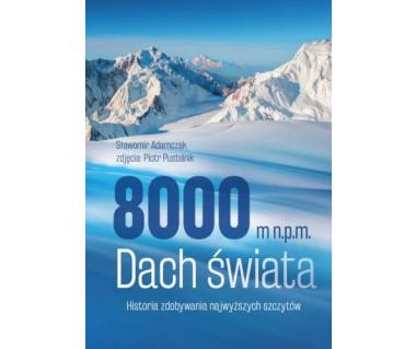 8000 m n.p.m. Dach świata. Historie o zdobywcach najwyższych szczytów